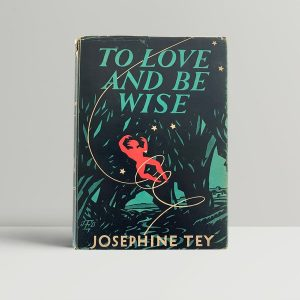 tey josephine to love and be wise first uk edition img 4774
