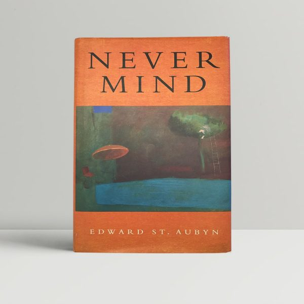 edward st aubyn never mind first uk edition 1992