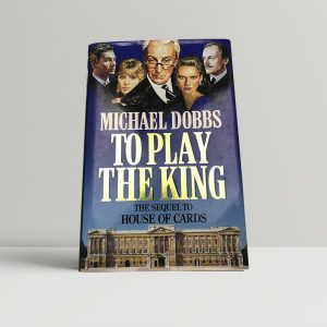 michael dobbs to play the king first uk edition 1992 signed