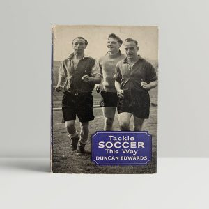 Duncan Edwards Tackle Football This Way First Edition