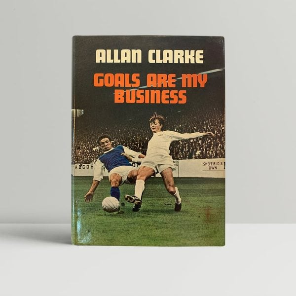 Allan Clarke Goals Are My Business First Edition